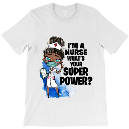 I'm A Nurse What's Your Superpower? T-shirt Designed By Tiococacola