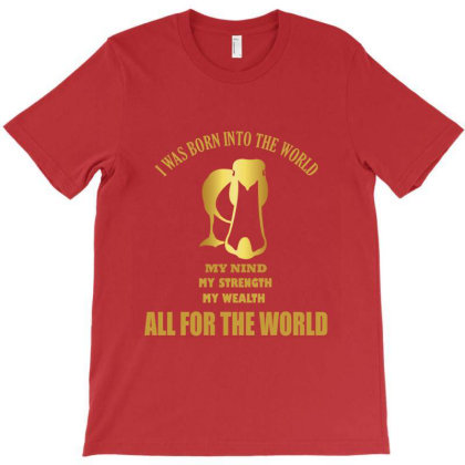 I Was Born Into The World T-shirt Designed By Cuser2397