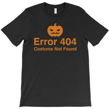 Error 404 Costume Not Found T-shirt Designed By Anis4