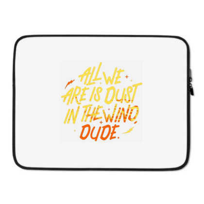 All We Are Is Dust In The Wind, Dude Laptop Sleeve Designed By Talans