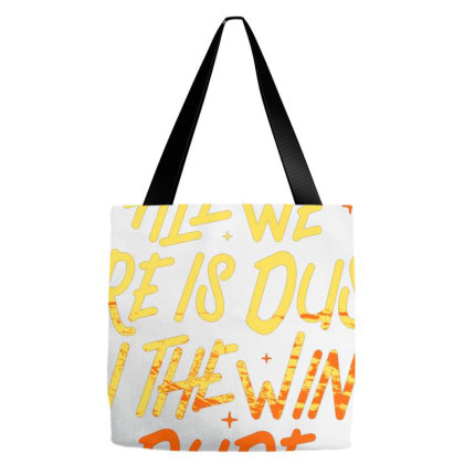 All We Are Is Dust In The Wind, Dude Tote Bags Designed By Talans