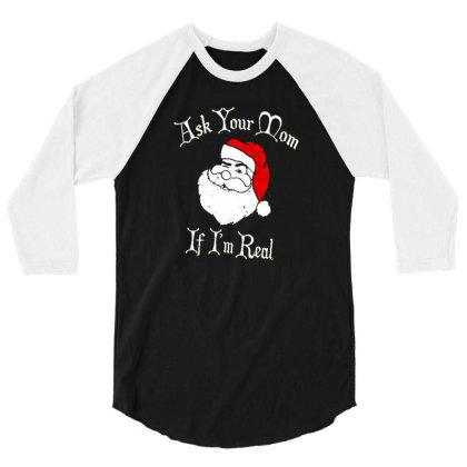 Ask Your Mom If I'm Real Santa Ugly Christmas 3/4 Sleeve Shirt Designed By Talans