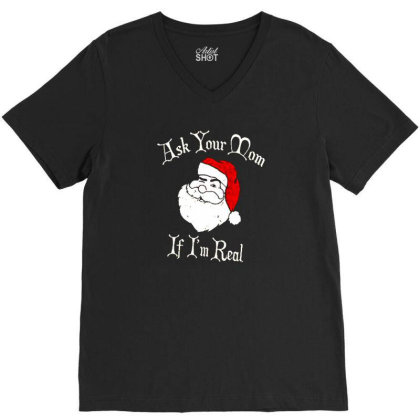 Ask Your Mom If I'm Real Santa Ugly Christmas V-neck Tee Designed By Talans