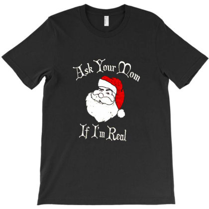 Ask Your Mom If I'm Real Santa Ugly Christmas T-shirt Designed By Talans