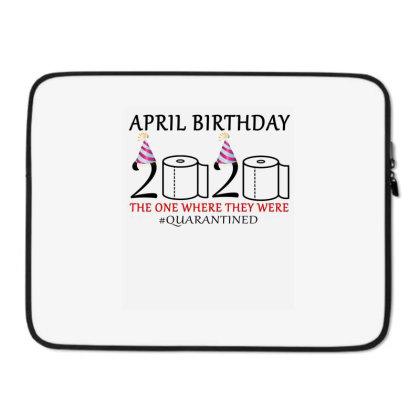 April Birthday 2020 Quarantine Shirt Laptop Sleeve Designed By Faical