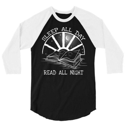 Sleep All Day Read All Night Book Lover 3/4 Sleeve Shirt Designed By Gurkan