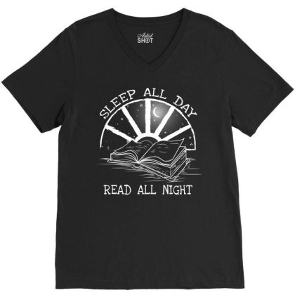 Sleep All Day Read All Night Book Lover V-neck Tee Designed By Gurkan