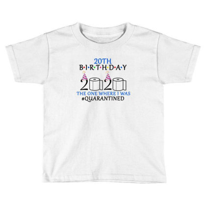 20th Birthday The One Where I Was Quarantined 2020 Shirt Toddler T-shirt Designed By Faical