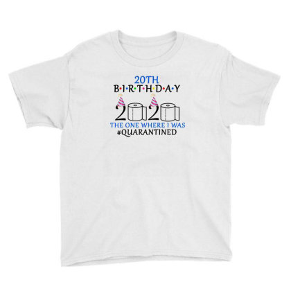20th Birthday The One Where I Was Quarantined 2020 Shirt Youth Tee Designed By Faical