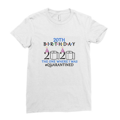 20th Birthday The One Where I Was Quarantined 2020 Shirt Ladies Fitted T-shirt Designed By Faical