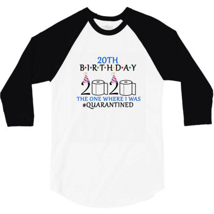 20th Birthday The One Where I Was Quarantined 2020 Shirt 3/4 Sleeve Shirt Designed By Faical