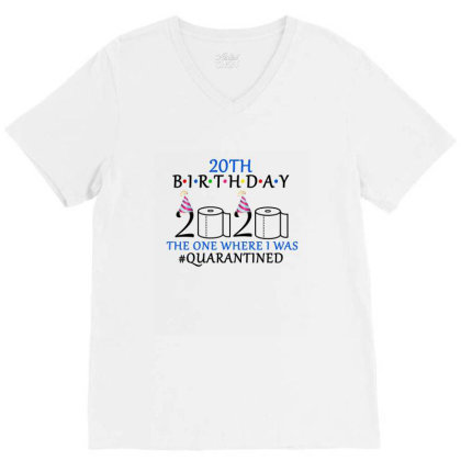 20th Birthday The One Where I Was Quarantined 2020 Shirt V-neck Tee Designed By Faical
