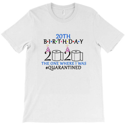 20th Birthday The One Where I Was Quarantined 2020 Shirt T-shirt Designed By Faical