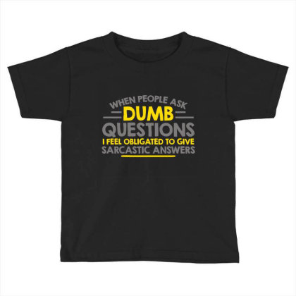 Dumb  Questions Toddler T-shirt Designed By H3lm1