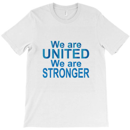 We Are United We Are Stronger T-shirt Designed By Emardesign