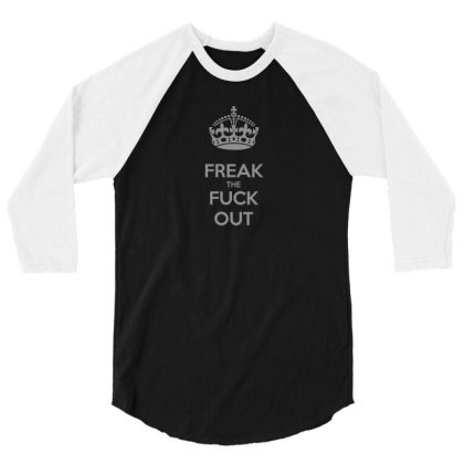 Freak The Fuck Out 3/4 Sleeve Shirt Designed By H3lm1