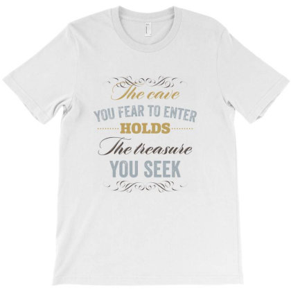 The Cave You Fear To Enter Holds The Treasure You Seek T-shirt Designed By Estore
