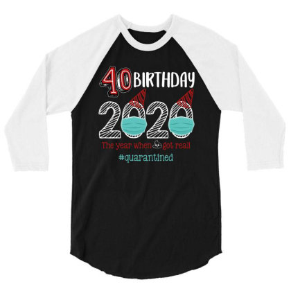 40th Birthday 2020 The Year When Shit Got Real Quarantined 3/4 Sleeve Shirt Designed By Sengul