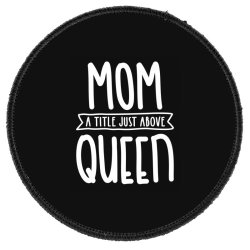 Mom A Title Just Above Queen Mother's Day Gift Round Patch Designed By Cidolopez