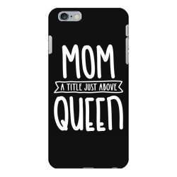 Mom A Title Just Above Queen Mother's Day Gift iPhone 6 Plus/6s Plus Case   Artistshot