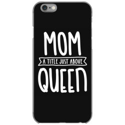 Mom A Title Just Above Queen Mother's Day Gift iPhone 6/6s Case | Artistshot