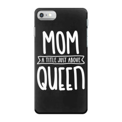Mom A Title Just Above Queen Mother's Day Gift iPhone 7 Case   Artistshot