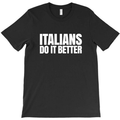 Italians Do It Better T-shirt Designed By Helloshop