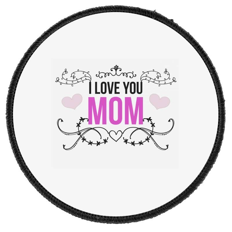 I Love You Mom For Light Round Patch | Artistshot