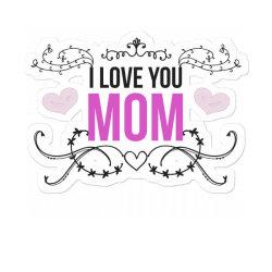 I Love You Mom For Light Sticker Designed By Gurkan