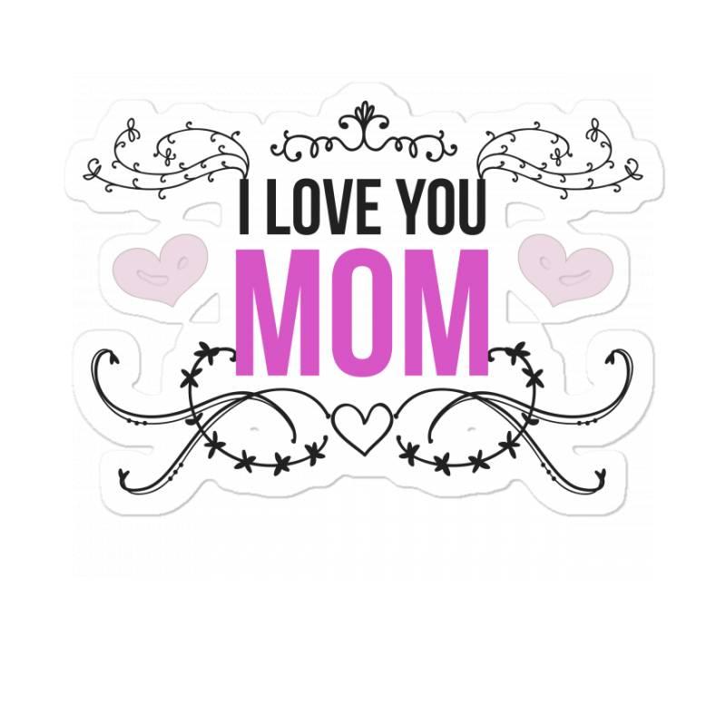 I Love You Mom For Light Sticker | Artistshot