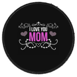 I Love You Mom For Dark Round Patch Designed By Gurkan