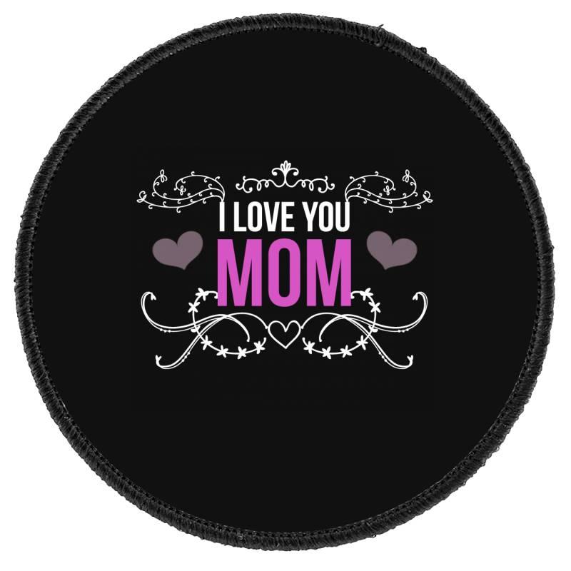 I Love You Mom For Dark Round Patch | Artistshot