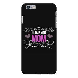 i love you mom for dark iPhone 6 Plus/6s Plus Case | Artistshot