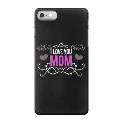 i love you mom for dark iPhone 7 Case | Artistshot