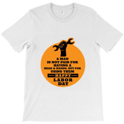 Labor Day A Man Is Not Paid T-shirt Designed By Perfect Designers