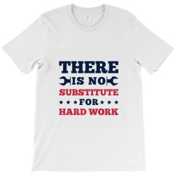 Labor Day No Substitute For Hard Work T-shirt Designed By Perfect Designers
