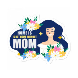 Mom Home Without Mom Sticker Designed By Perfect Designers
