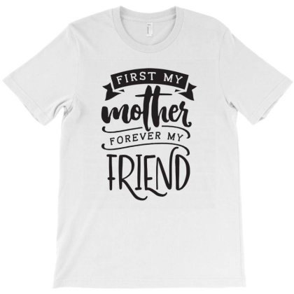 First My Mother . Forever My Friend T-shirt Designed By Emardesign