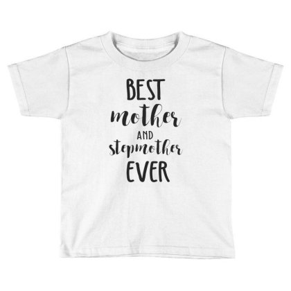 Best Mother And Stepmother Ever Toddler T-shirt Designed By Chris Ceconello