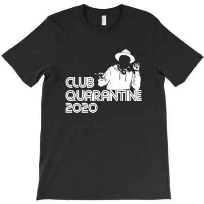 Clubquarantine T-shirt Designed By Shirt1na