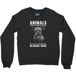 animals don't have a voice so you'll never stop hearing mine dog Crewneck Sweatshirt | Artistshot