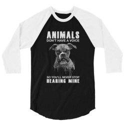 animals don't have a voice so you'll never stop hearing mine dog 3/4 Sleeve Shirt | Artistshot