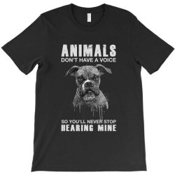 animals don't have a voice so you'll never stop hearing mine dog T-Shirt | Artistshot