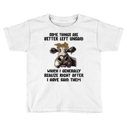 Some Things Are Better Left Unsaid Which I Generally Realize Right Aft Toddler T-shirt Designed By Hoainv