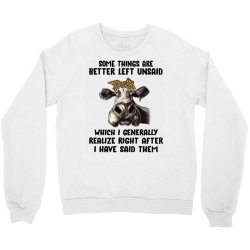 some things are better left unsaid which i generally realize right aft Crewneck Sweatshirt | Artistshot