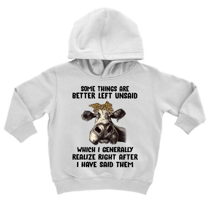 Some Things Are Better Left Unsaid Which I Generally Realize Right Aft Toddler Hoodie | Artistshot