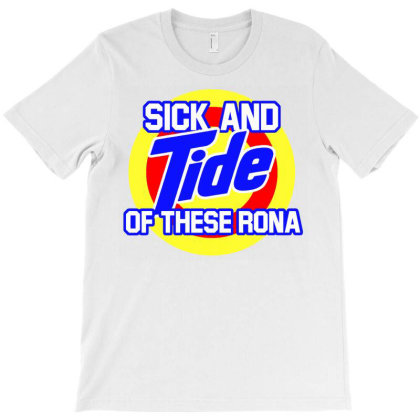 Sick And Tide Of This Rona T-shirt Designed By Shirt1na
