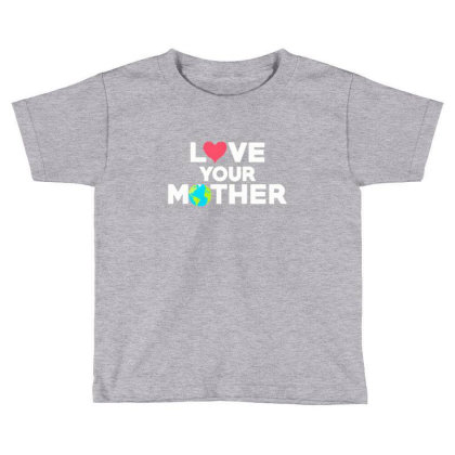 Love Your Mother Earth Day Mother Earth Toddler T-shirt Designed By Asatya