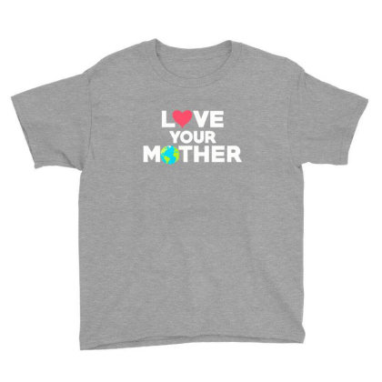 Love Your Mother Earth Day Mother Earth Youth Tee Designed By Asatya