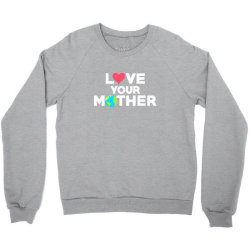 love your mother earth day mother earth Crewneck Sweatshirt | Artistshot